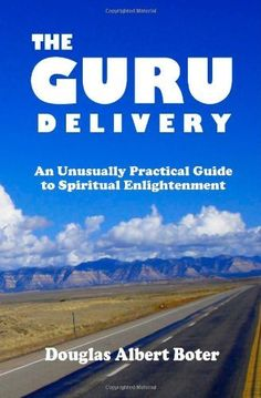 The Guru Delivery: An Unusually Practical Guide to Spiritual Enlightment by Douglas Albert Boter. $9.99. Publisher: Khrismattallie Publishing (June 14, 2012). Publication: June 14, 2012