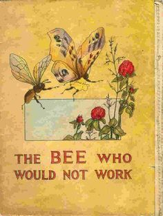 The Bee Who Would Not Work bee knee, bee book, bee illustr, bee reveri, honey bee