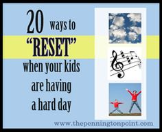 """20 Ways to """"Reset"""" When the Kids Are Having a Hard Day."""