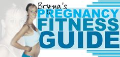 Bryna's Pregnancy Fitness Guide!