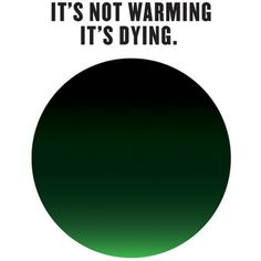 It's Not Warming, It's Dying campaign to tackle climate change