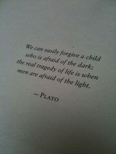 So true Plato, so true.