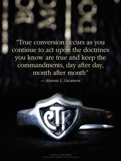 LDS Quote. Sister Bonnie L. Oscarson reminds us that true conversion comes as we continuously keep the commandments.