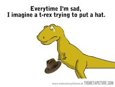 Everytime I'm sad…