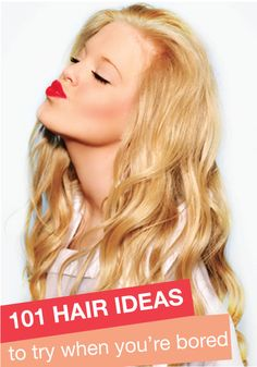 Bored of your look? Switch things up with one of these 101 hair ideas!
