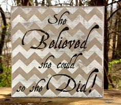 She Believed she could, so she Did ~ chevron sign