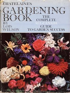 Chatelaine's Gardening Book by Lois Wilson (1970). Comprehensive Canadian gardening.