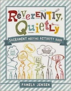 Reverently Quietly - an activity book for sacrament meeting.  Best idea ever.