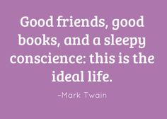 Good friends, good books and a sleepy conscience: this is the ideal life. –Mark Twain #reading #quote