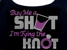Buy Me A Shot, I'm Tying the Knot RHINESTONE TShirt or Tank by RhineDesigns, $24.95
