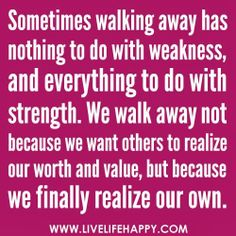 Sometimes walking away has nothing to do with weaknes