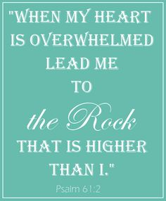 """Lead me to the rock that is higher than I, for you have been my refuge, a strong tower against the enemy."" (Psalm 61:2)"