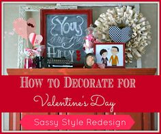 Sassy Style (Interior Redesign): How to decorate for Valentines Day for cheap