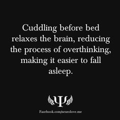 Cuddling before bed relaxes the brain, reducing the process of overthinking, making it easier to fall asleep.