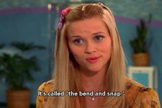 legally blonde. bend & snap!