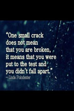 """""""One small crack doesn't mean that you are broken. It means that you were put to the test and you didn't fall apart."""" @AnnieK3ll3r"""