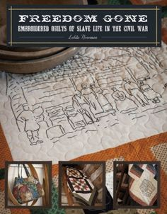 NEW BOOK... Freedom Gone: Embroidered Quilts of Slave Life in the Civil War - by Lolita Newman -
