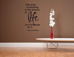 The price of anything is the amount of life you exchange for it!