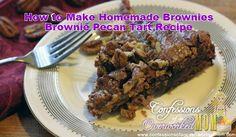 How to Make Homemade Brownies – Brownie Pecan Tart Recipe