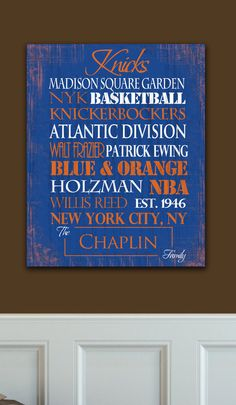 New York Knicks!!!  This would be nice to make of your favorite team with the family name on the bottom <3
