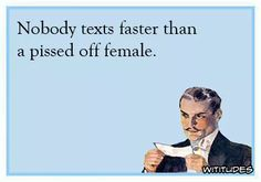 nobody-texts-faster-than-pissed-off-female-ecard