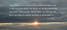 Tony Robbins on Focus. Click through for AWESOME inspiratonal video
