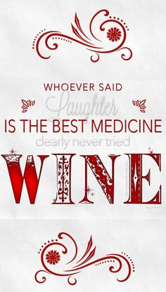 """whoever said """"laughter is the best medicine"""" clearly never tried wine!"""