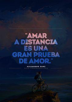Amar a distancia es una gran prueba de amor - Alejandro Sanz