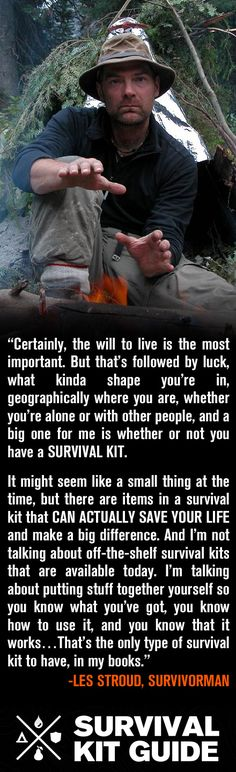 """Les Stroud on Survival Kits, """"There are a lot of different additive forces in survival. Certainly, the will to live is the most important. But that's followed by luck, what kinda shape you're in..."""""""