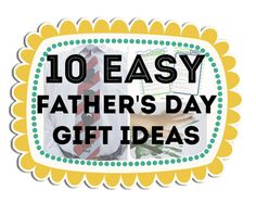 10 Easy Father's Day Gift Ideas.