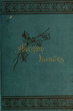 """""""Autumn Leaves: A Collection of Poems by A. Purinton (1886). """""""