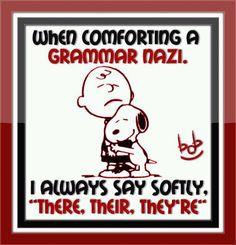 When comforting a Grammar Nazi...