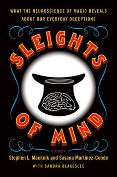 Sleights of Mind makes neuroscience fun and accessible by unveiling the key connections between magic and the mind. $16.00 #magic #mind #neuroscience #book