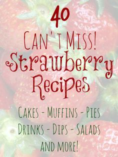 40 Strawberry Recipes You Don't Want to Miss! #strawberries