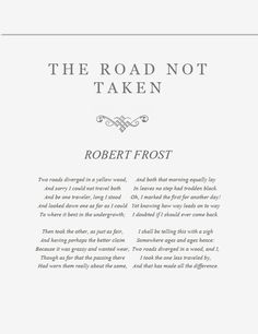 The Road Not Taken by Robert Frost, one of my favorite poems!