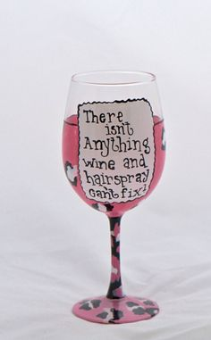 There isn't anything wine and hairspray can't fix Painted wine glass. $15.00, via Etsy.