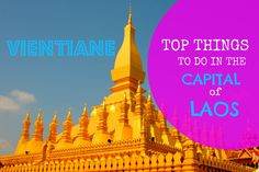 Top Things To Do in #Vientiane, the Capital of #Laos