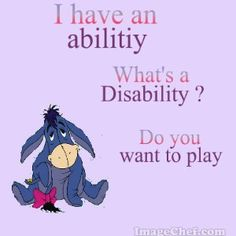 """""""I have an ability.  What's a disability?  Do you want to play"""""""