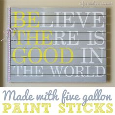 paint sticks, pallet boards, gallon paint, painted signs diy, quote wall, pallet quotes, ghandi quot, pallet art, bethegoodintheworld