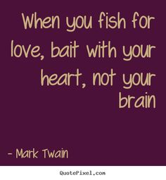 quotes about fishing, fishing love quotes, country romance quotes, fish quot, romance love quotes