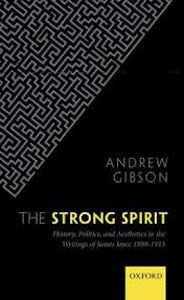 The Strong Spirit: History, Politics, and Aesthetics in the Writings of James Joyce 1898-1915 / Andrew Gibson  http://encore.greenvillelibrary.org/iii/encore/record/C__Rb1370425