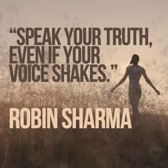Speak your truth, even if your voice shakes. Robin Sharma