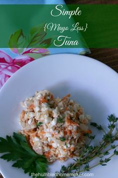 Simple Mayo-less Tuna Salad: 2 4.5 oz cans of tuna in olive oil 1/2 cup of grated carrot (about 1 medium carrot) 1/4 cup finely diced red onion 1 cup full-fat cottage cheese 1/2 tsp unrefined sea salt 1/2 tsp dried thyme 1 tsp dried parsley Freshly ground black pepper
