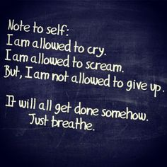 Note to self: I am allowed to cry. I am allowed to scream. But, I am not allowed to give up. It will all get done somehow. Just breathe. #recovery