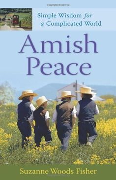 Amish Peace: Simple Wisdom for a Complicated World by Suzanne Woods Fisher  May 2012