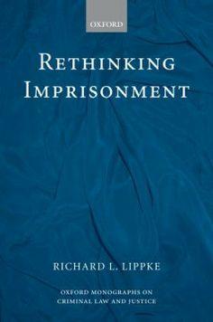 Rethinking imprisonment / Richard L. Lippke.
