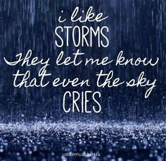 soitsbeensaid.tumblr Quotes Quote Quotation Quotations I like storms They let me know that even the sky cries