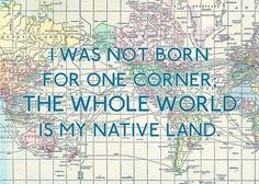 """""""I was not born for one corner, the whole world is my native land."""" #travel #quotes"""