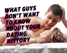 What Guys DON'T Want to Know About Your Dating History