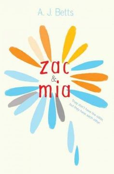 Zac & Mia by A.J. Betts - The last person Zac expects in the room next door is a girl like Mia, angry and feisty with questionable taste in music, but in hospital different rules apply, and what begins as a knock on the wall leads to a note--then a friendship neither of them sees coming.